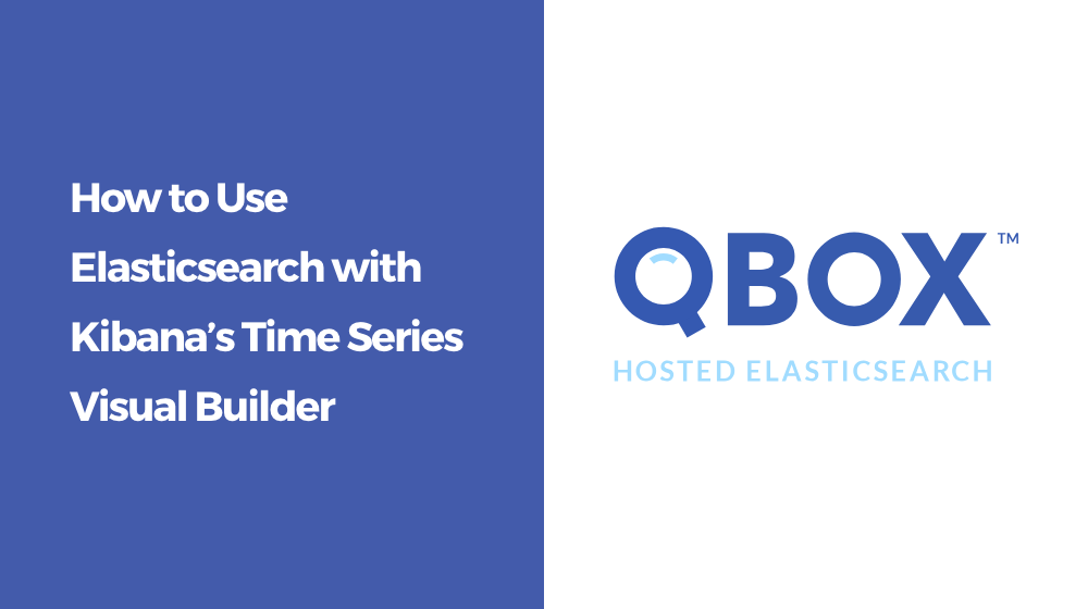 How to Use Elasticsearch with Kibana's Time Series Visual Builder