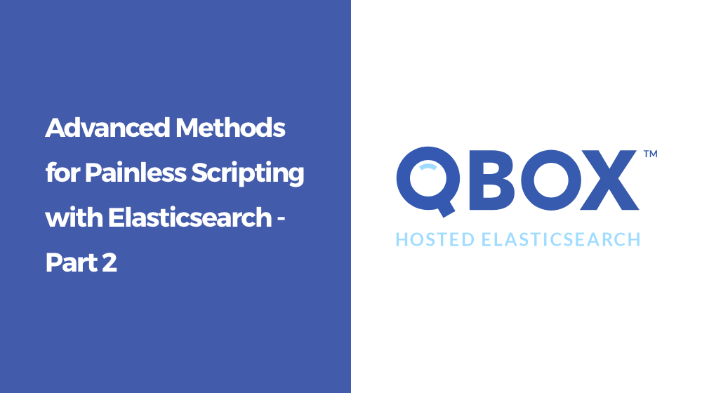 Advanced Methods for Painless Scripting with Elasticsearch