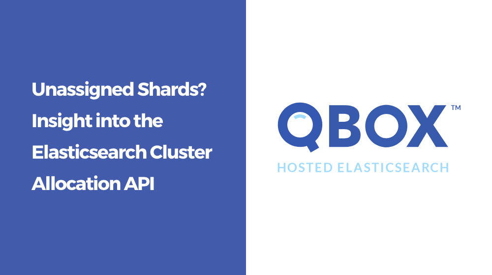 Unassigned Shards? Insight into the Elasticsearch Cluster Allocation API